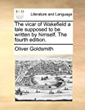 Vicar of Wakefield a Tale Supposed to Be Written By Himself.