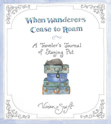 When Wanderers Cease to Roam: A Traveler's Journal of Staying Put