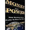 Money and Power: How Goldman Sachs Came to Rule the World (       UNABRIDGED) by William D. Cohan Narrated by Rob Shapiro
