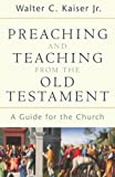 Preaching and Teaching from the Old Testament (0801026105) by Kaiser, Walter C. Jr.