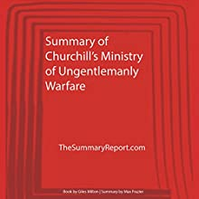 Summary of Churchill's Ministry of Ungentlemanly Warfare: TheSummaryReport.com Audiobook by Max Frazier Narrated by Jonathan Quinn