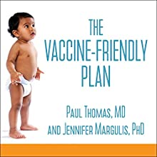 The Vaccine-Friendly Plan: Dr. Paul's Safe and Effective Approach to Immunity and Health - from Pregnancy Through Your Child's Teen Years Audiobook by Paul Thomas MD, Jennifer Margulis PhD Narrated by Bob Souer