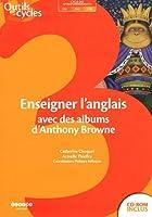 Enseigner l'anglais avec des albums d'Anthony Browne (1Cédérom)