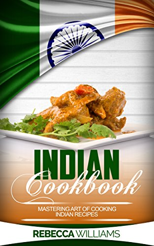 Indian Cookbook: Mastering Art of Cooking Indian Recipes by Rebecca Williams