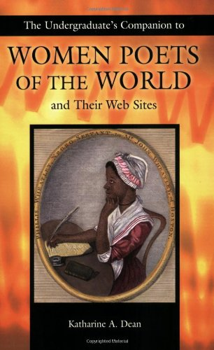 The Undergraduate's Companion to Women Poets of the World and Their Web Sites