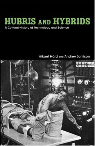 Hubris and Hybrids: A Cultural History of Technology and...