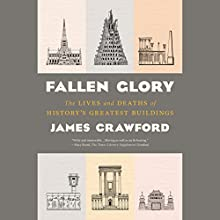 Fallen Glory: The Lives and Deaths of History's Greatest Buildings Audiobook by James Crawford Narrated by John Lee