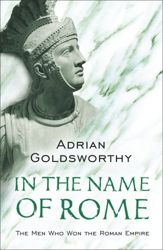 Adrian Goldsworthy - In The Name Of Rome: The Men Who Won The Roman Empire