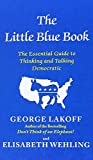 The Little Blue Book: The Essential Guide to Thinking and Talking Democratic (147670001X) by Lakoff, George