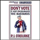 Don't Vote - It Just Encourages the Bastards Hörbuch von P. J. O'Rourke Gesprochen von: Christopher Lane