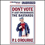 Don't Vote - It Just Encourages the Bastards | P. J. O'Rourke