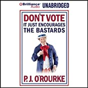 Don't Vote - It Just Encourages the Bastards | [P. J. O'Rourke]