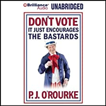 Don't Vote - It Just Encourages the Bastards Audiobook by P. J. O'Rourke Narrated by Christopher Lane