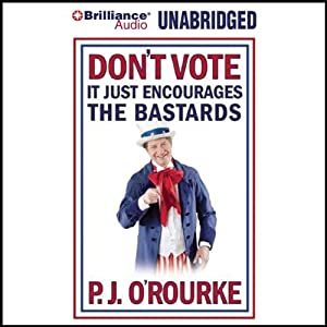 Don't Vote - It Just Encourages the Bastards Audiobook