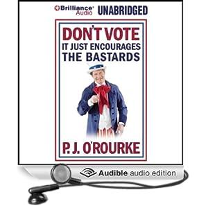 Don't Vote - It Just Encourages the Bastards (Unabridged)