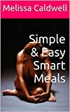 Simple & Easy Smart Meals: Need to change the way you eat. Need to loose calories. Get started today. I've made it easy.