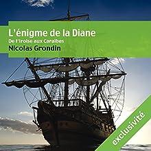 L'énigme de la Diane: De l'Iroise aux Caraïbes | Livre audio Auteur(s) : Nicolas Grondin Narrateur(s) : Vincent de Boüard