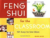 Feng Shui for the Classroom: 101 Easy-to-Use Ideas