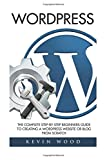 img - for WordPress: The Complete Step-By-Step Beginners Book To Creating A WordPress Website Or Blog From Scratch (WordPress, Website Design, WordPress Websites) book / textbook / text book