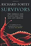Survivors: The Animals and Plants That Time Has Left Behind (0007209878) by Fortey, Richard