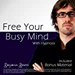 Free Your Busy Mind with Hypnosis: Plus Bestselling Relaxation Audio | Benjamin P. Bonetti