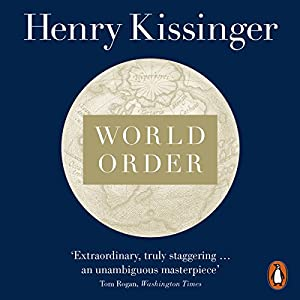 World Order: Reflections on the Character of Nations and the Course of History Hörbuch von Henry Kissinger Gesprochen von: Nicholas Hormann