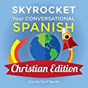 Skyrocket Your Conversational Spanish, Christian Edition: For Any Christian Who Desires to Know How to Share the Good News of the Lord Jesus Christ in Spanish! Audiobook by Claudia Retif Barrett Narrated by Claudia R. Barrett, Rebecca María