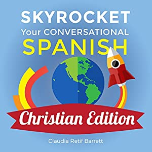 Skyrocket Your Conversational Spanish, Christian Edition: For Any Christian Who Desires to Know How to Share the Good News of the Lord Jesus Christ in Spanish! Hörbuch von Claudia Retif Barrett Gesprochen von: Claudia R. Barrett, Rebecca María