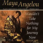 Wouldn't Take Nothing for My Journey Now | [Maya Angelou]
