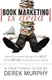 img - for Book Marketing is Dead: Book Promotion Secrets You MUST Know BEFORE You Publish book / textbook / text book
