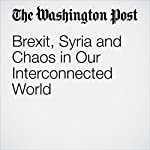 Brexit, Syria and Chaos in Our Interconnected World | Richard Cohen