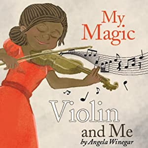My Magic Violin and Me | [Angela Winegar]