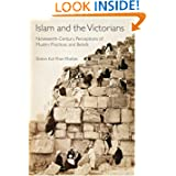 Islam and the Victorians: Nineteenth Century Perceptions of Muslim Practices and Beliefs (Library of Middle East...