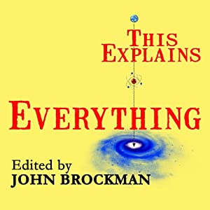 This Explains Everything: Deep, Beautiful, and Elegant Theories of How the World Works | [John Brockman]