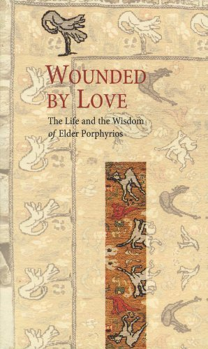 Wounded by Love: The Life and Wisdom of Elder Porphyrios