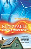 David Craddock Renewable Energy Made Easy: Free Energy from Solar, Wind, Hydropower, and Alternative Energy Sources
