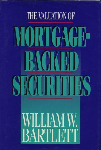 The Valuation Mortgaged-Backed Securities, Bartlett, William W.