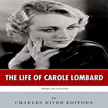 American Legends: The Life of Carole Lombard (       UNABRIDGED) by Charles River Editors Narrated by Wendy Almeida