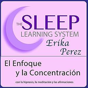 El Enfoque y la Concentración con Hipnosis, Subliminales Afirmaciones y Meditación Relajante (El Sistema de Aprendizaje del Sueño) Speech