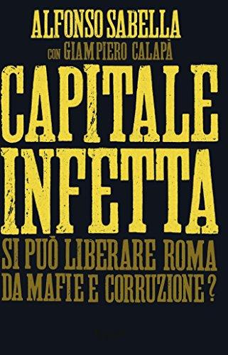 Capitale infetta Si può liberare Roma da mafie e corruzione  PDF