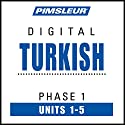 Turkish Phase 1, Unit 01-05: Learn to Speak and Understand Turkish with Pimsleur Language Programs Hörbuch von  Pimsleur Gesprochen von:  Pimsleur