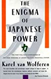 The Enigma of Japanese Power: The First Full-Scale Examination of the Inner workings of Japans Political/Industrial System