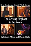 img - for The Greying Elephant in the Room: Substance Abuse and Older Adults book / textbook / text book