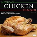 Mexican Chicken Dinner: 31 Easy and Delicious Mexican-Style Chicken Recipes (The Mexican Food Cookbooks)