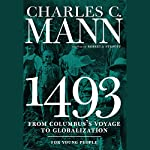 1493 for Young People: From Columbus's Voyage to Globalization | Rebecca Stefoff,Charles Mann