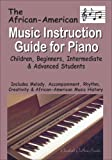 The African-American Music Instruction Guide for Piano: Children, Beginners, Intermediate & Advanced Students