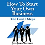 How to Start Your Own Business: The First 5 Steps | Jane John-Nwankwo