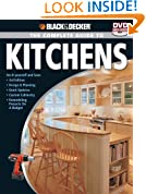 Black & Decker The Complete Guide to Kitchens: Do-it-yourself and Save  -Third Edition -Design & Planning -Quick Updates -Custom Cabinetry -Remodeling ... on a Budget (Black & Decker Complete Guide)
