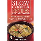 Slow Cooker Recipes Quick & Easy Cookbook - Mouthwatering Recipes Prepared in 30 Minutes or Less! (Slow Cooker Cookbook 1) ~ Kathy Knight