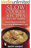 Slow Cooker Recipes Quick & Easy Cookbook - Mouthwatering Recipes Prepared in 30 Minutes or Less! (Slow Cooker Cookbook 1)